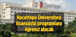 Hacettepe Üniversitesi lisansüstü programlara öğrenci alacak