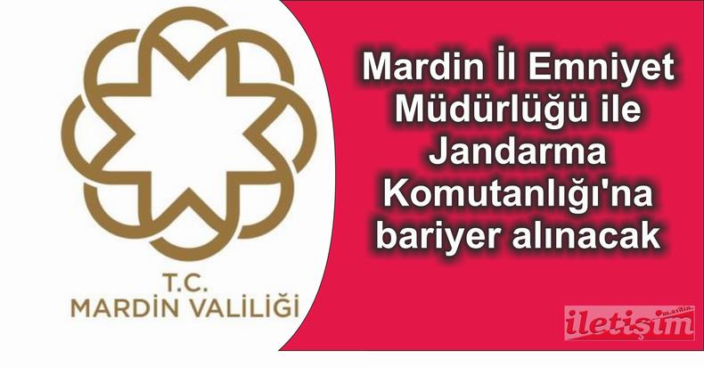 Mardin İl Emniyet Müdürlüğü ile Jandarma Komutanlığı'na bariyer alınacak