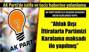 """AK Parti Derik ilçe Başkanı Süleyman Karahan: """"Ahlak Dışı  İftiralarla Partimizi  Karalama maksadı  ile yapılmış"""""""
