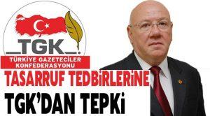 TGK: Tasarruf tedbirleri basın kuruluşlarını ekonomik anlamda olumsuz etkileyecek